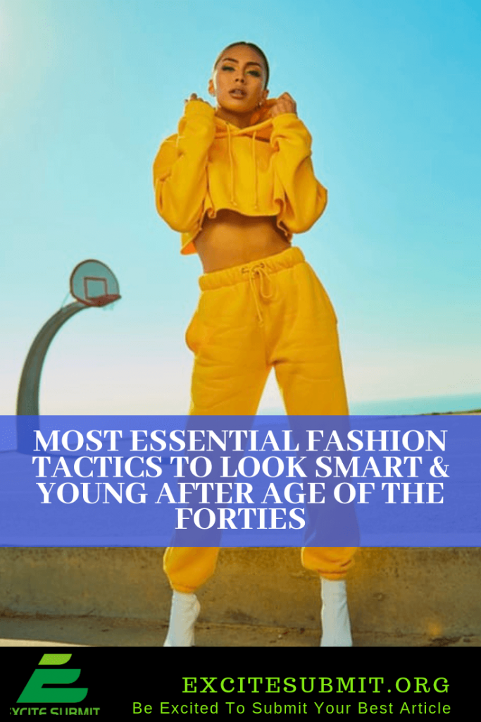Most Essential Fashion Tactics to Look Smart & Young after Age of the Forties