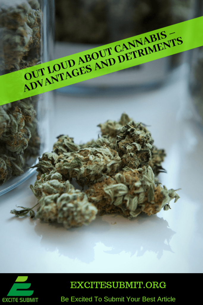 Out Loud About Cannabis – Advantages and Detriments