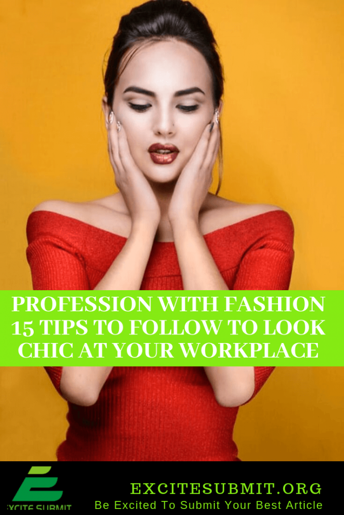 Profession With Fashion 15 Tips To Follow To Look Chic At Your Workplace