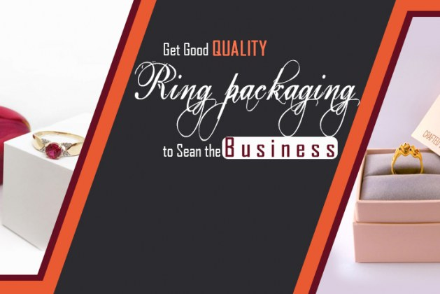 Get Good Quality Ring Packaging to Sean the Business